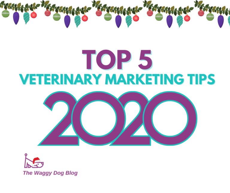 Top 5 Veterinary Marketing Tips 2020